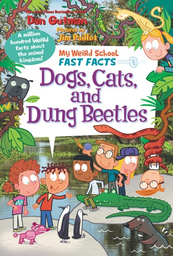 Dan Gutman - My Weird School Fast Facts: Dogs, Cats, and Dung Beetles