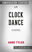 Clock Dance: A novel by Anne Tyler: Conversation Starters