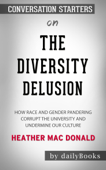 The Diversity Delusion: How Race and Gender Pandering Corrupt the University and Undermine Our Culture by Heather Mac Donald: Conversation Starters