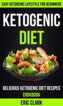 Ketogenic Diet Delicious Ketogenic Diet Recipes Cookbook Easy Ketogenic Lifestyle For Beginners