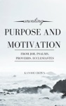 Unveiling Purpose And Motivation From Job Psalms Proverbs Ecclesiastes