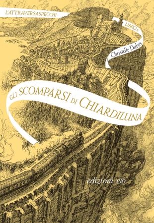 Gli scomparsi di Chiardiluna. L'Attraversaspecchi - 2 - Christelle Dabos