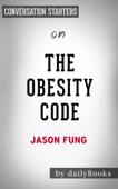 The Obesity Code: Unlocking the Secrets of Weight Loss by Dr. Jason Fung:  Conversation Starters
