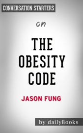 The Obesity Code: Unlocking the Secrets of Weight Loss by Dr. Jason Fung: Conversation Starters book