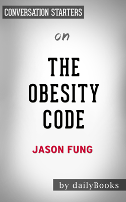 The Obesity Code: Unlocking the Secrets of Weight Loss by Dr. Jason Fung:  Conversation Starters - dailyBooks book