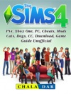 The Sims 4 PS4 Xbox One PC Cheats Mods Cats Dogs CC Download Game Guide Unofficial