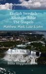 English Swedish Albanian Bible - The Gospels - Matthew Mark Luke  John