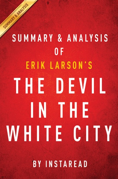 The Devil in the White City: by Erik Larson  Summary & Analysis