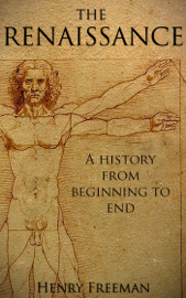 The Renaissance: A History From Beginning to End book