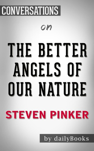Daily Books - The Better Angels of Our Nature: Why Violence Has Declined by Steven Pinker  Conversation Starters