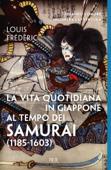 La vita quotidiana in Giappone al tempo dei samurai
