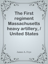 The First Regiment Massachusetts Heavy Artillery United States Volunteers In The Spanish American War Of 1898