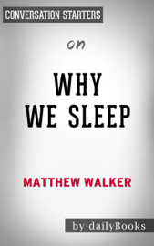 Why We Sleep: Unlocking the Power of Sleep and Dreams by Matthew Walker: Conversation Starters book