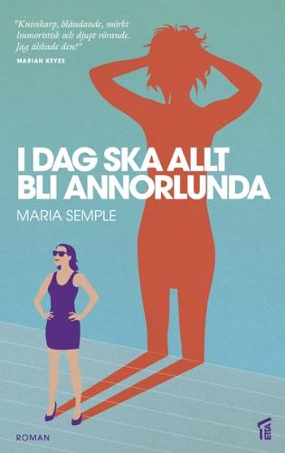 Maria Semple - I dag ska allt bli annorlunda