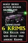 Sammelband 6 Krimis Der Killer Und Sein Zeuge Und Andere Krimis