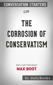 The Corrosion of Conservatism: Why I Left the Right by Max Boot: Conversation Starters