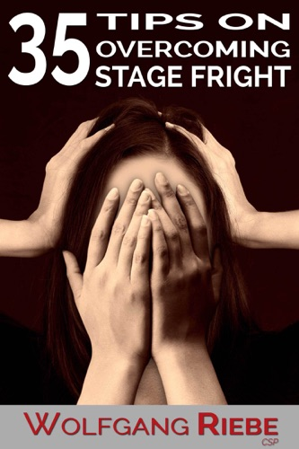 Wolfgang Riebe - 35 Tips to Overcome Stage Fright