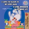 I Love To Sleep In My Own Bed Jaime Dormir Dans Mon Lit English French Bilingual Edition