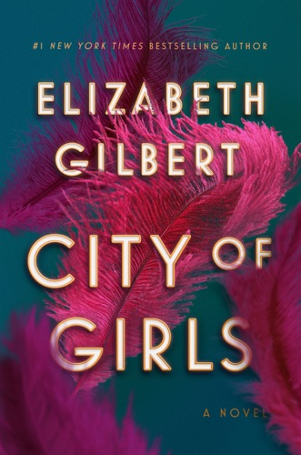 City of Girls - Elizabeth Gilbert - Elizabeth Gilbert