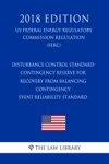 Disturbance Control Standard - Contingency Reserve For Recovery From Balancing Contingency Event Reliability Standard US Federal Energy Regulatory Commission Regulation FERC 2018 Edition