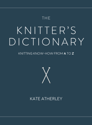 The Knitter's Dictionary - Kate Atherley book