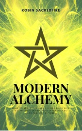 Modern Alchemy How To Apply The Five Elements Of Life To Prosper In Business Investments And See The Future