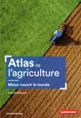 Atlas de l'agriculture. Mieux nourrir le monde
