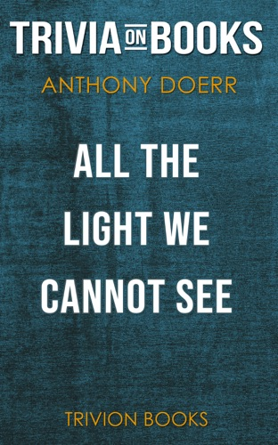 Trivia-On-Books - All the Light We Cannot See: A Novel by Anthony Doerr (Trivia-On-Books)