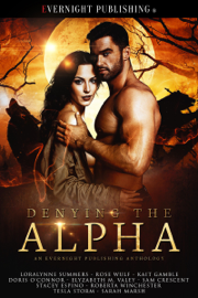 Denying the Alpha - Sam Crescent, Loralynne Summers, Rose Wulf, Kait Gamble, Doris O'Connor, Elyzabeth M. VaLey, Stacey Espino, Roberta Winchester, Tesla Storm & Sarah Marsh book summary