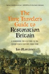 The Time Travelers Guide To Restoration Britain A Handbook For Visitors To The Seventeenth Century 1660-1699