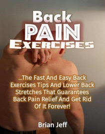 Download of Back Pain Exercises: The Fast And Easy Back Exercises Tips And Lower Back Stretches That Guarantees Back Pain Relief And Get Rid Of It Forever! PDF eBook