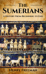 Sumerians: A History From Beginning to End Book Review