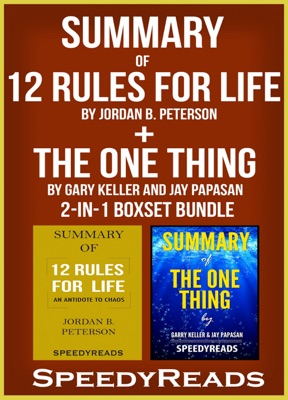 Summary of 12 Rules for Life: An Antidote to Chaos by Jordan B. Peterson + Summary of The One Thing by Gary Keller and Jay Papasan 2-in-1 Boxset Bundle