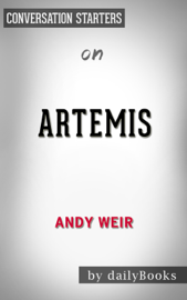 Artemis: A Novel by Andy Weir:  Conversation Starters