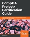CompTIA Project Certification Guide