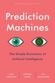 Prediction Machines - Ajay Agrawal, Joshua Gans & Avi Goldfarb