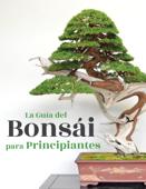 Download and Read Online La Guía del Bonsái para Principiantes