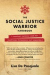 The Social Justice Warrior Handbook A Practical Survival Guide For Snowflakes Millennials And Generation Z