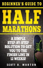 Beginner S Guide To Half Marathons A Simple Step By Step Solution To Get You To The Finish Line In 12 Weeks