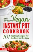 The Effective Vegan Instant Pot Cookbook