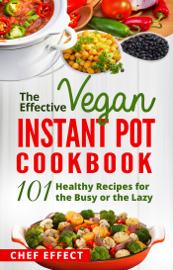 The Effective Vegan Instant Pot Cookbook book