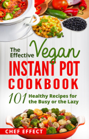 The Effective Vegan Instant Pot Cookbook