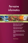 Pervasive Informatics Complete Self-Assessment Guide