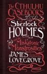 The Cthulhu Casebooks - Sherlock Holmes And The Miskatonic Monstrosities