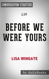 Before We Were Yours: A Novel by Lisa Wingate: Conversation Starters