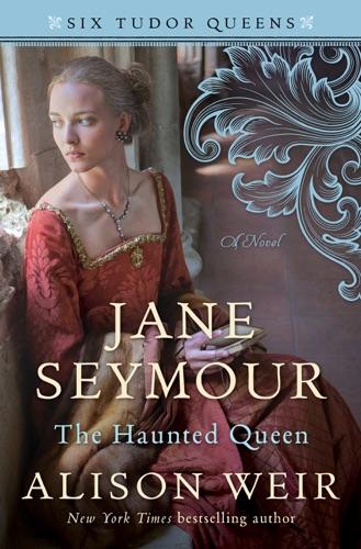 Alison Weir - Jane Seymour, The Haunted Queen