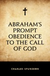 Abrahams Prompt Obedience To The Call Of God