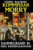 Kommissar Morry Sammelband #1 - Drei Kriminalromane
