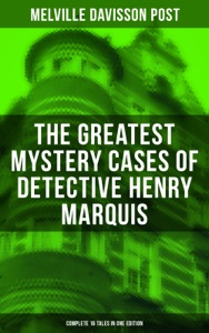 The Greatest Mystery Cases of Detective Henry Marquis: Complete 16 Tales in One Edition