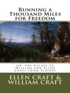 Running A Thousand Miles For Freedom Or The Escape Of William And Ellen Craft From Slavery